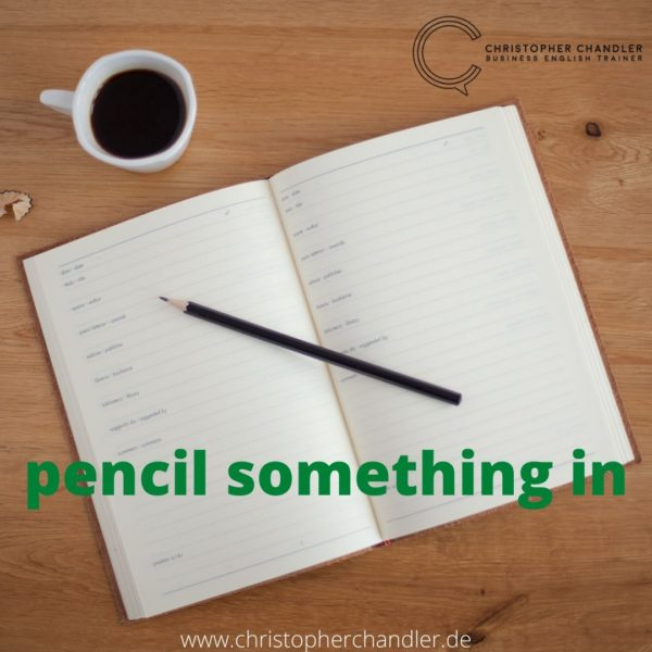 pencil something in idiom