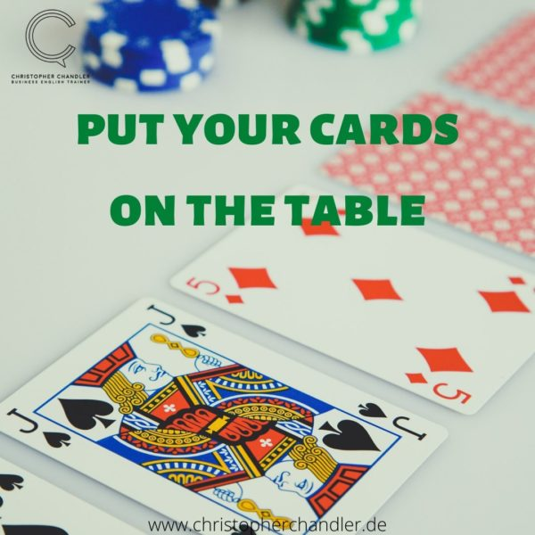 put your cards on the table idiom